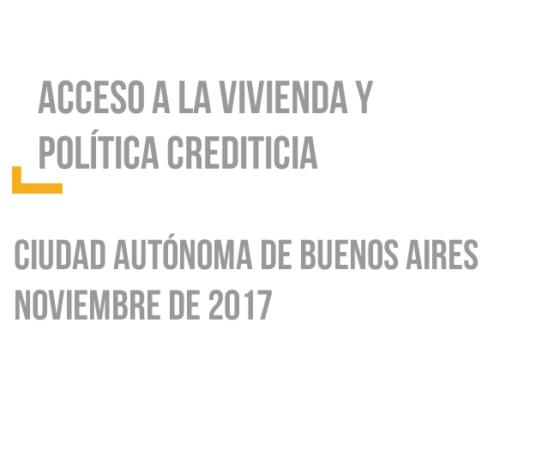Acceso a la vivienda y Política crediticia – CABA – Nov 2017